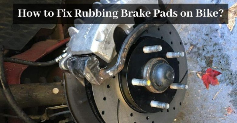 How to Fix Rubbing Brake Pads on Bike